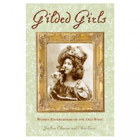 Gilded Girls Woman Entertainers of the Old West